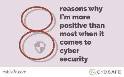 8 reasons why I'm more positive than most when it comes to cyber security