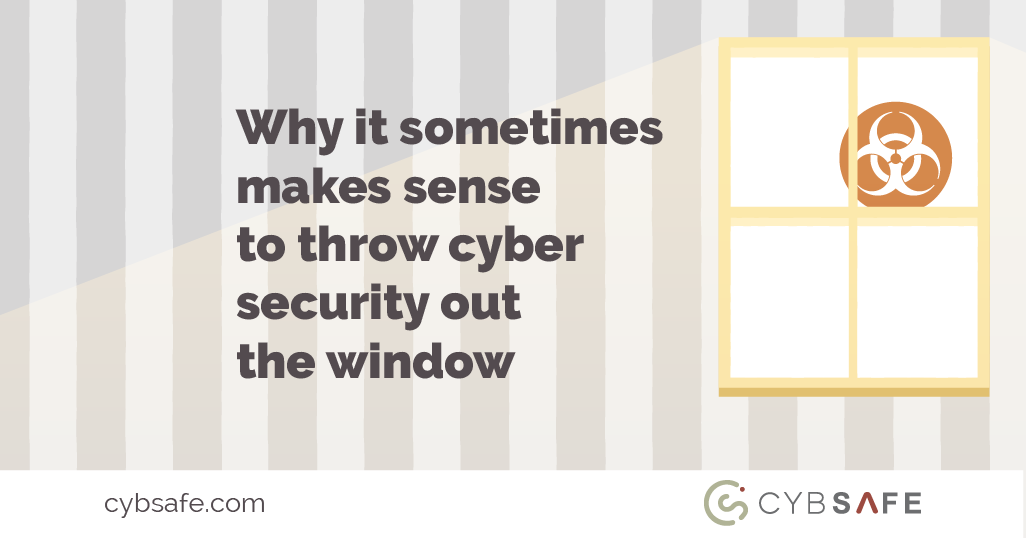 Why it sometimes makes sense to throw cyber security out the window