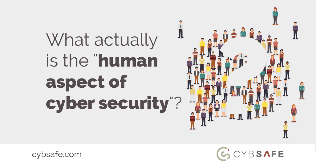 "What actually is ""the human aspect of cyber security""?"
