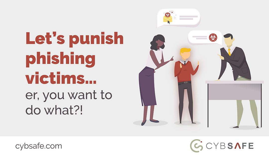 Let's punish phishing victims… er, you want to do what?!