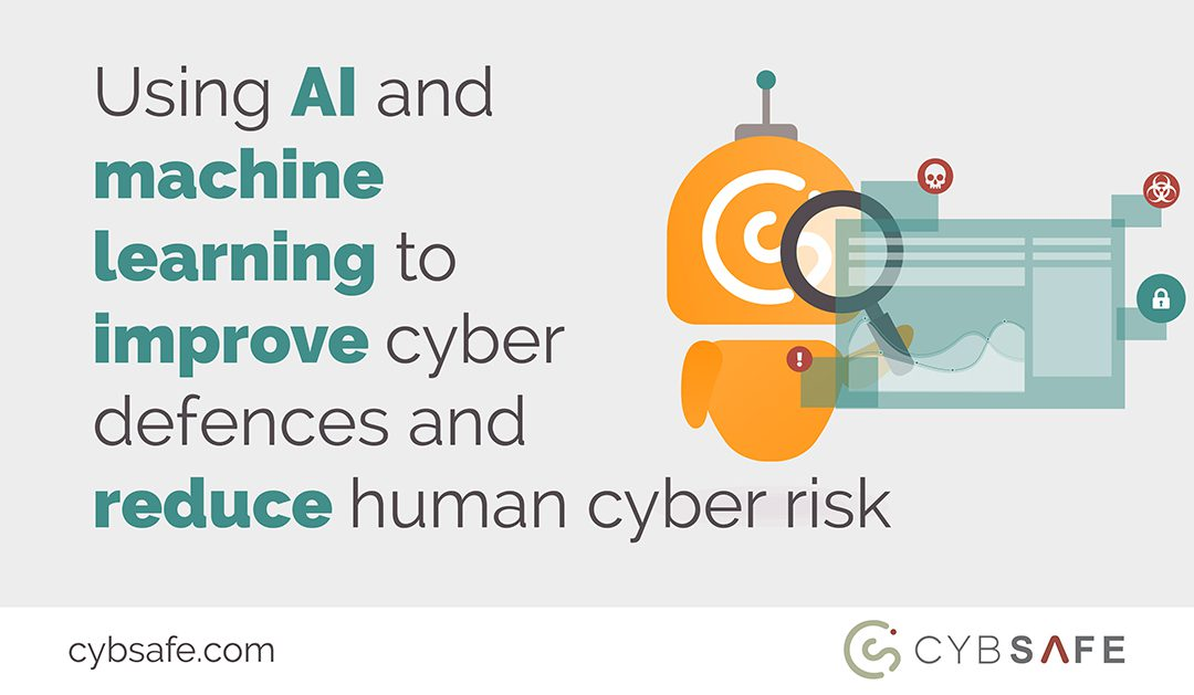 Using AI and machine learning to improve cyber defences and reduce human cyber risk