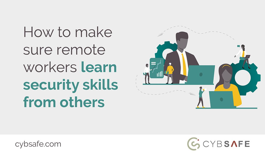 How to make sure remote workers learn security skills from others – Part 2