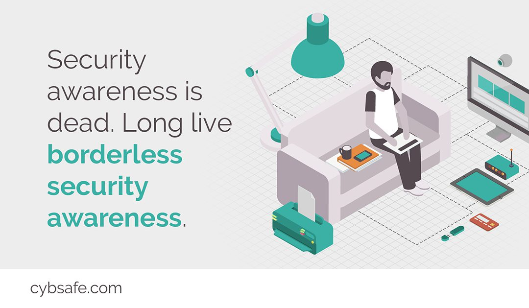 Security awareness is dead. Long live borderless security awareness.